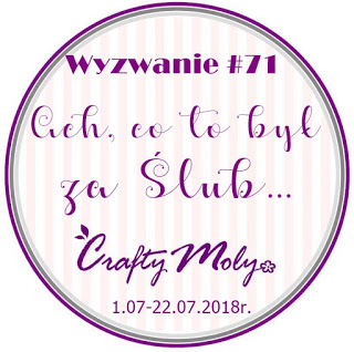 http://craftymoly.blogspot.com/2018/06/wyzwanie-71-ach-co-to-by-za-slub.html