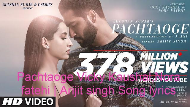 Pachtaoge Vicky Kaushal,Nora fatehi  Arijit singh Song lyrics