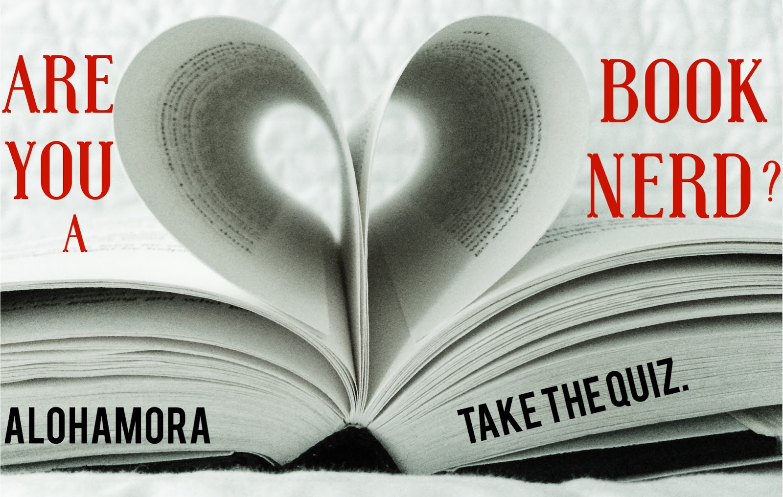 Take a quiz to determine how much of a book/literary nerd you are. Aloharmora Open a Book http://alohamoraopenabook.blogspot.com/
