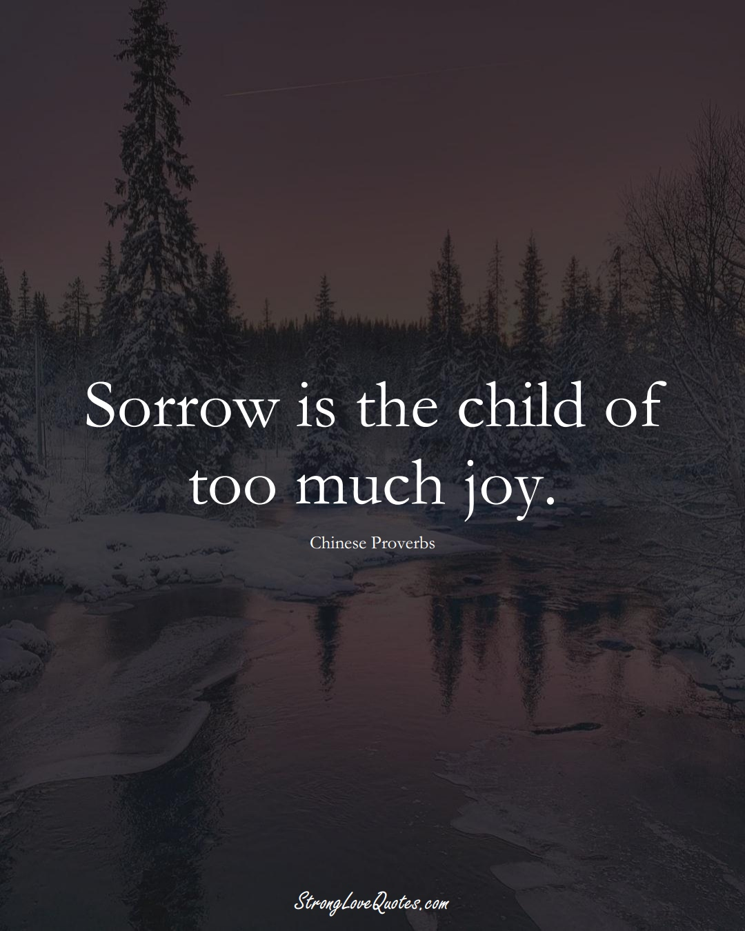 Sorrow is the child of too much joy. (Chinese Sayings);  #AsianSayings