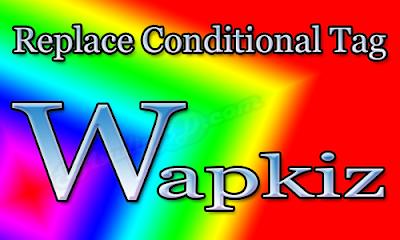 Wapkiz Replace Conditional Tag