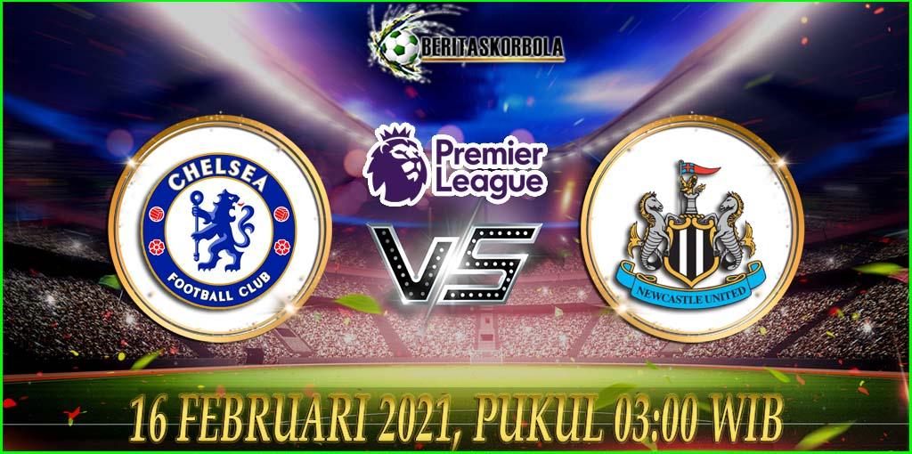 Prediksi Bola Chelsea vs Newcastle Premier League 16 Februari 2021