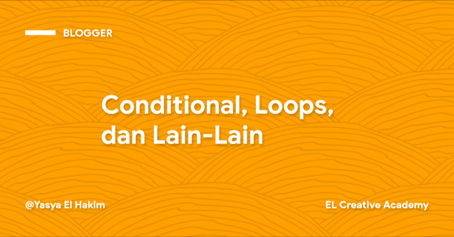 Cara Membuat Blogger Template: Conditional, Loops, dan Lain-Lain