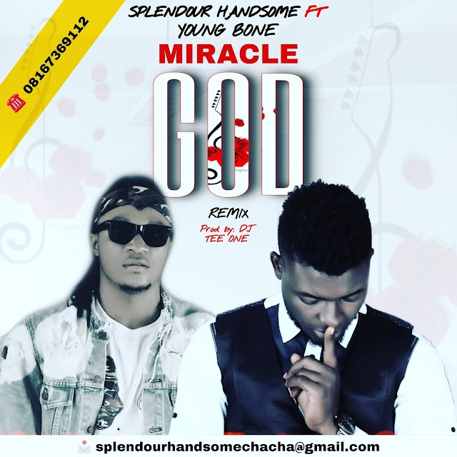 REMIX: MIRACLE GOD - SPLENDOUR HANDSOME FT. YOUNG BONE