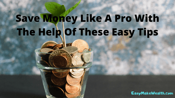 Save Money Like A Pro With The Help Of These Easy Tips
