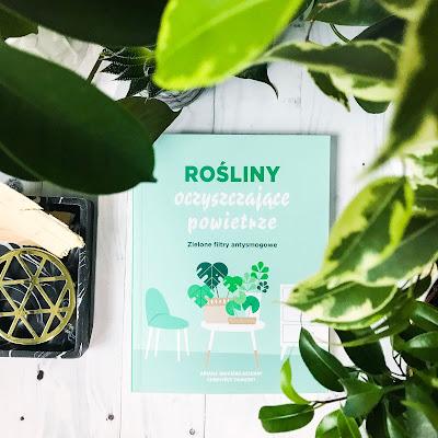 """""""Rośliny oczyszczające powietrze. Zielone filtry antysmogowe"""" - Ariene Boixiere-Asseray, Genevieve Chaudet - recenzja"""
