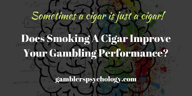 Does Smoking A Cigar Improve Your Gambling Performance?