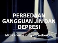 Perbedaan Antara Gangguan Jin dan Depresi yang Sering Tidak Disadari