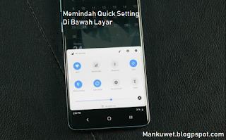 Cara Memindah Quick Setting Di Bawah Layar Android Dan Ios