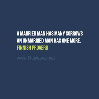 A married man has many sorrows ..an unmarried man has one more.
