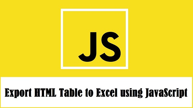 How to Export Html Table to Excel Sheet using JavaScript