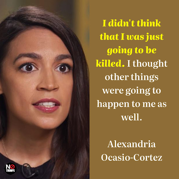 I didn't think that I was just going to be killed. I thought other things were going to happen to me as well. — Alexandria Ocasio-Cortez