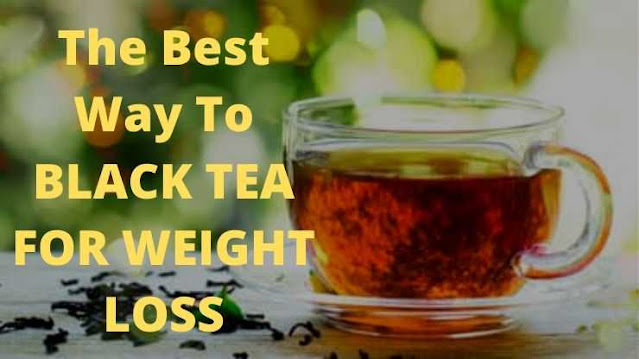 The Best Way To BLACK TEA FOR WEIGHT LOSS