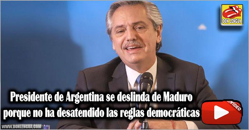 Presidente de Argentina se deslinda de Maduro porque no ha desatendido las reglas democráticas