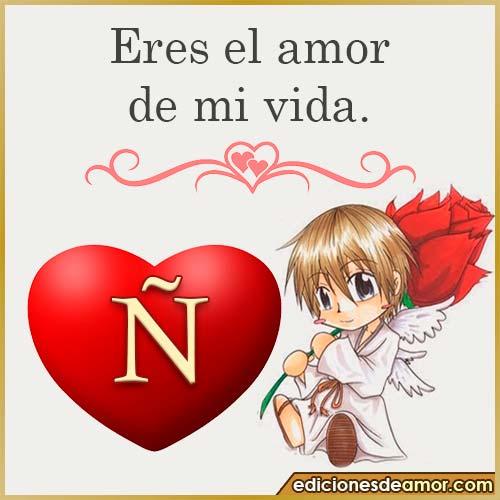 eres el amor de mi vida Ñ