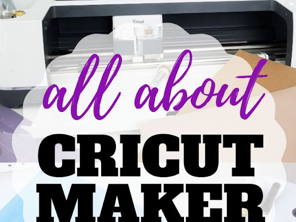 All About the Cricut Maker - For Newbies