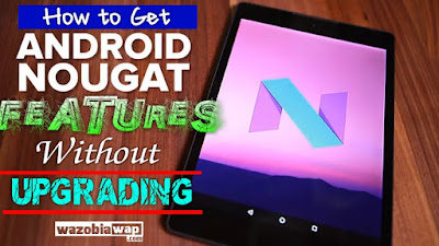 How to get Android Nougat features without Upgrading your Android