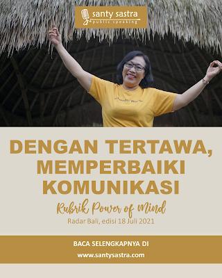 3 - Dengan Tertawa, Memperbaiki Komunikasi - Rubrik Power of Mind - Santy Sastra - Radar Bali - Jawa Pos - Santy Sastra Public Speaking