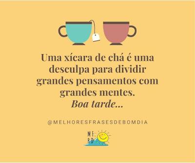 Frases de Boa tarde - Uma xícara de chá é uma desculpa para dividir