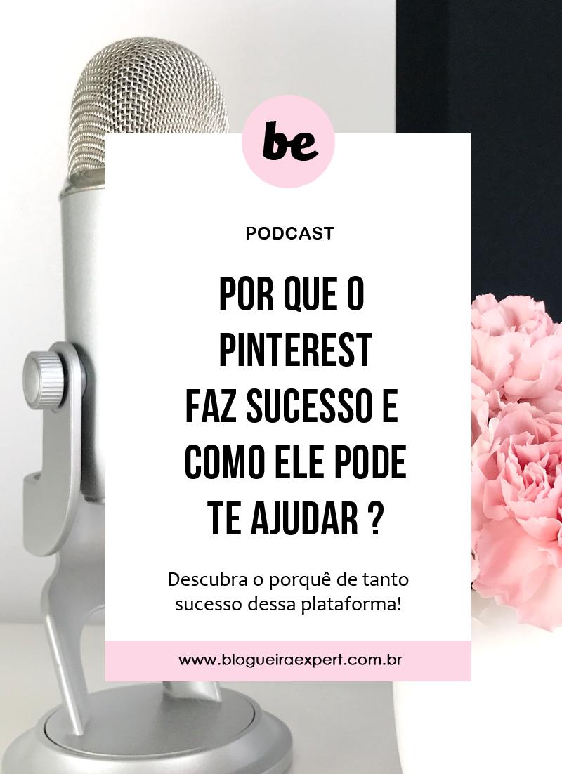 Por que o Pinterest faz Sucesso? - Podcast Blogueira Expert