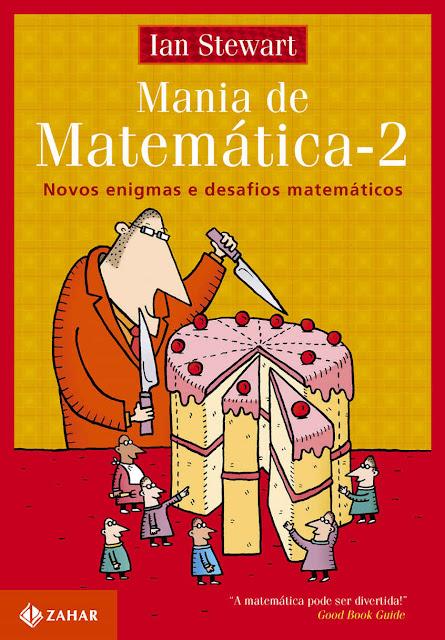 Mania de Matemática 2 Novos enigmas e desafios matemáticos - Ian Stewart