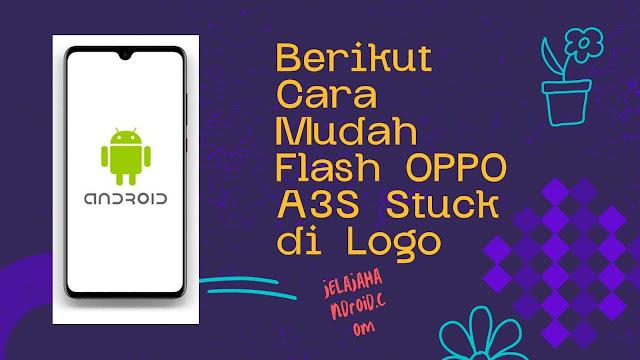 Berikut Cara Mudah Flash OPPO A3S Stuck di Logo