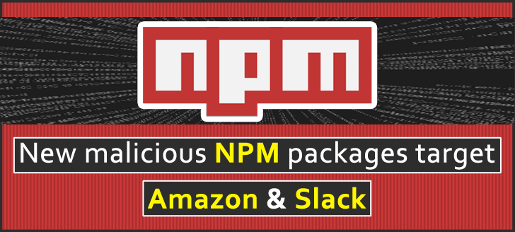 New Malicious NPM Packages Attack Amazon & Slack