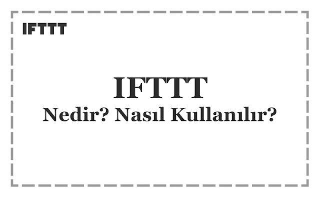 IFTTT Nedir? Nasıl Kullanılır?
