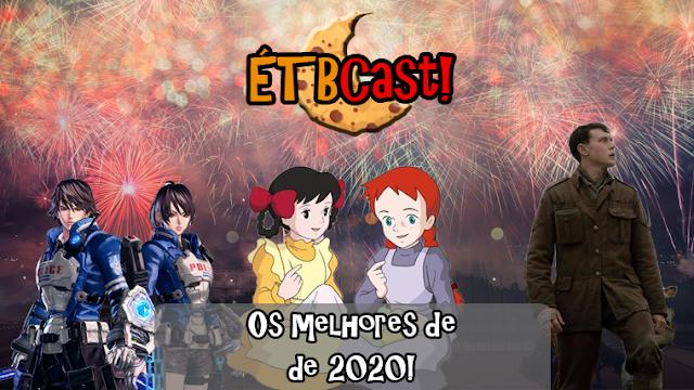 Os Melhores de 2020 /// ÉTBCast! #6