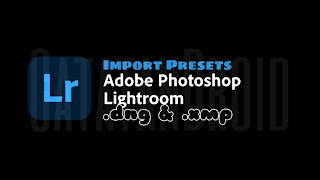 Lengkap! Cara Import Preset Lightroom DNG dan XMP