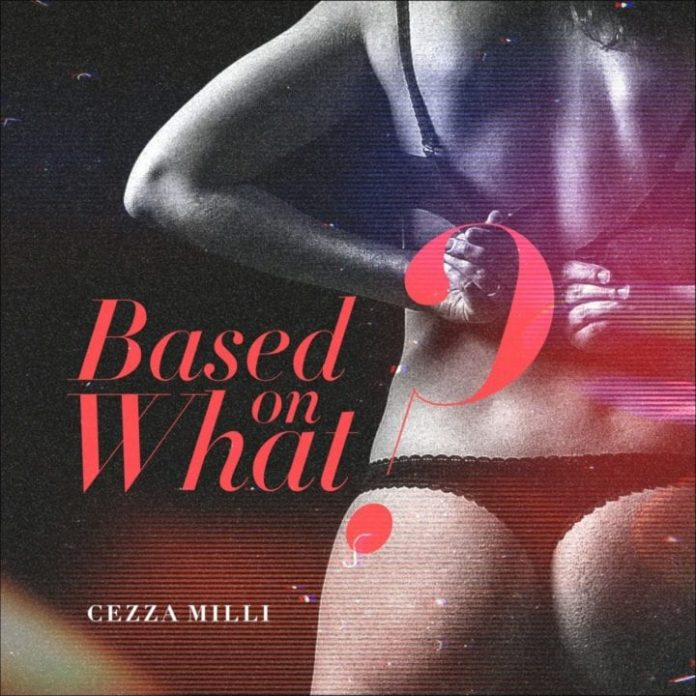 "Ceeza Milli – ""Based On What"" #Arewapublisize"