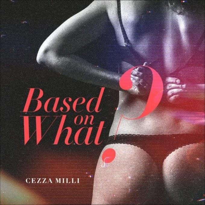 """Ceeza Milli – """"Based On What"""" #Arewapublisize"""