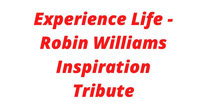 Experience Life - Robin Williams Inspiration Tribute