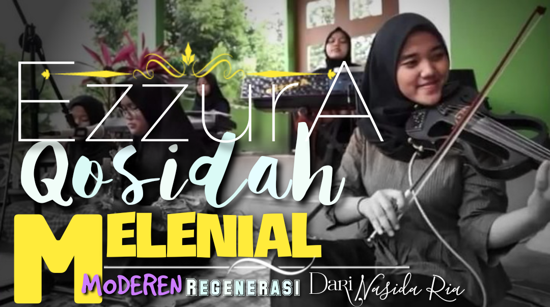 Sekilas Tentang EzzurA Melenial Yang Lahir Dari Rahim Group Qosidah Legendaris Nasida Ria