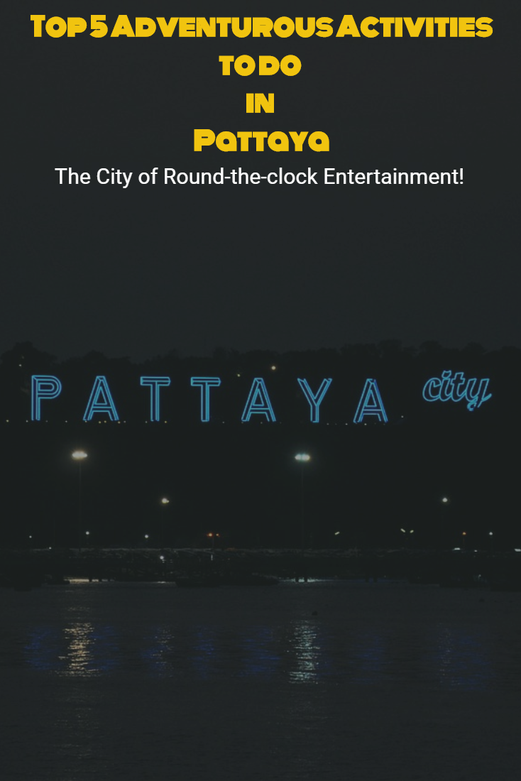 Top 5 Adventurous Activities to do in Pattaya - The City of Round-the-clock Entertainment!