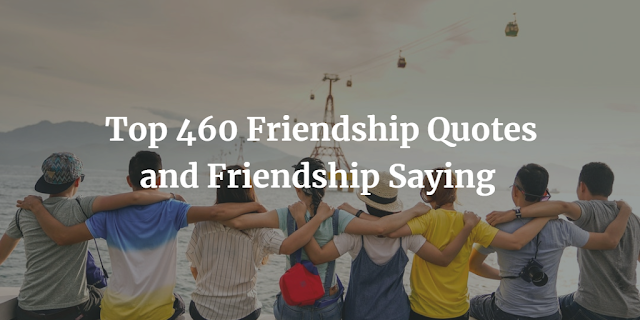 Top 460 Friendship Quotes and Friendship Saying