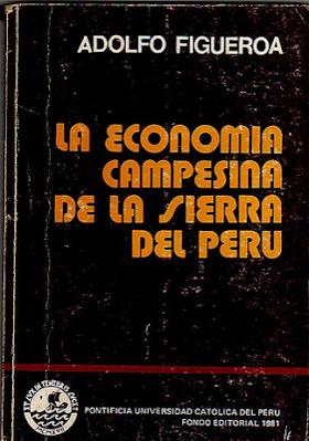 """""""La economía campesina de la sierra del Perú"""", de Adolfo Figueroa(1981)"""