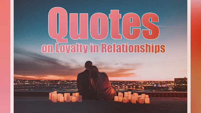 Quotes on Loyalty in Relationships