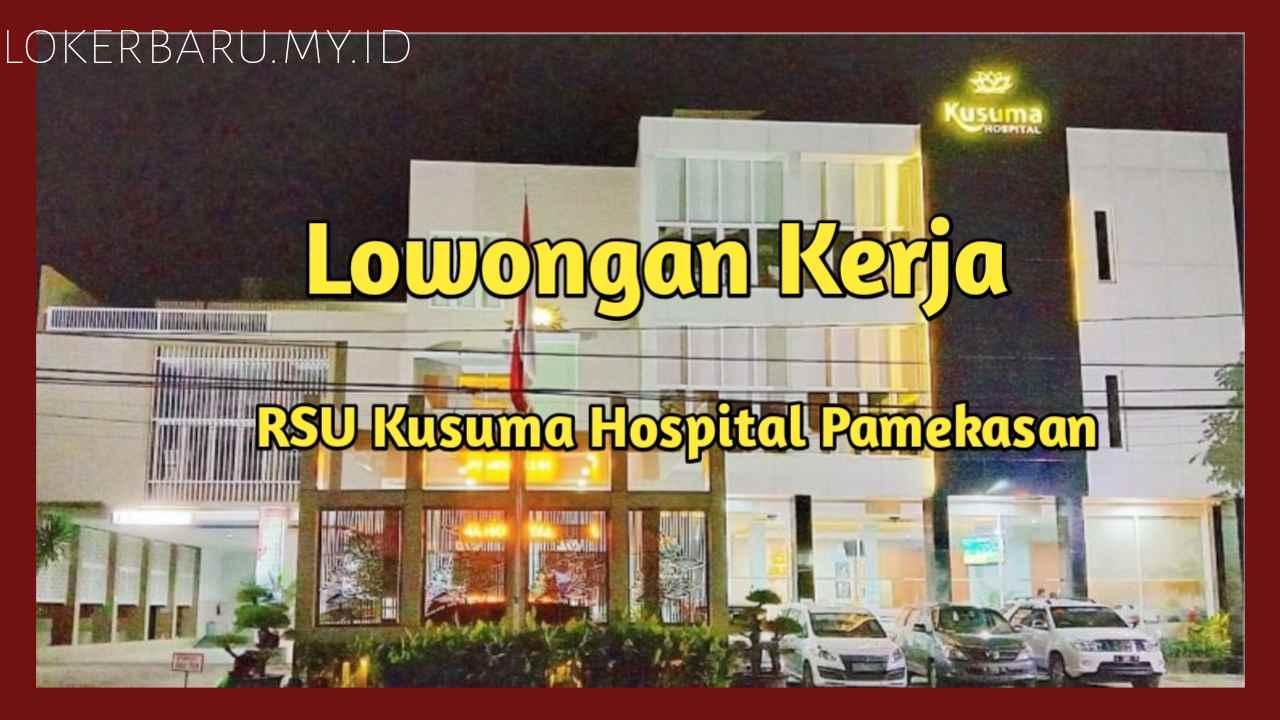 Lowongan kerja RSU Kusuma Hospital Pamekasan