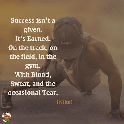 "Famous Quotes About Success And Hard Work: ""Success isn't a given. It's earned. On the track, on the field, in the gym. With blood, sweat, and the occasional tear."" - Nike"
