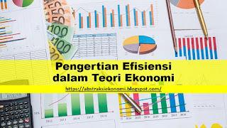 Pengertian Efisiensi dalam Teori Ekonomi