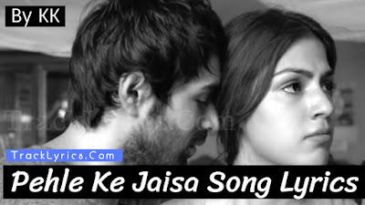 pehle-ke-jaisa-song-lyrics-jalebi-2018-kk-varun-mitra-rhea