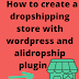 How to create a dropshipping store with  wordpress and alidropship plugin