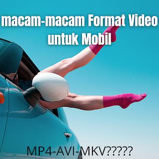macam-macam Format Video untuk Mobil