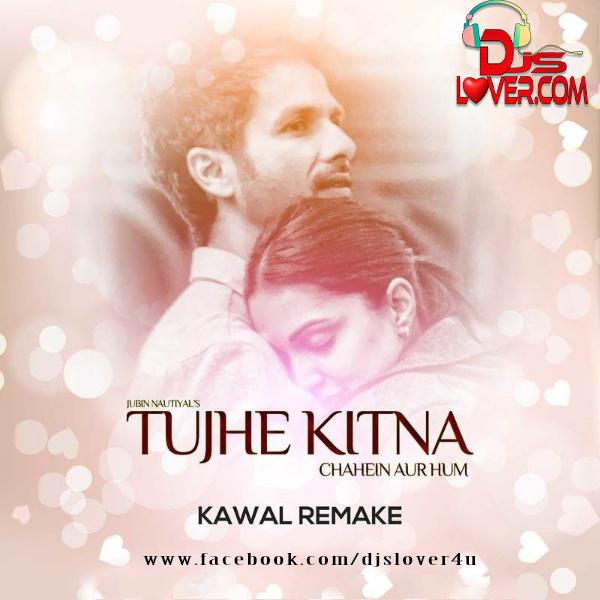 Tujhe Kitna Chahein Aur Hum Remake DJ Kawal