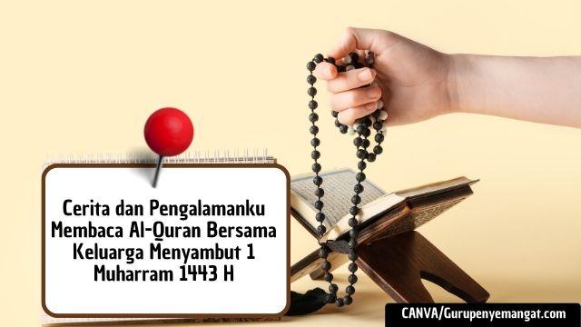 Cerita dan Pengalamanku Membaca Al-Quran Bersama Keluarga Menyambut 1 Muharram 1443 H