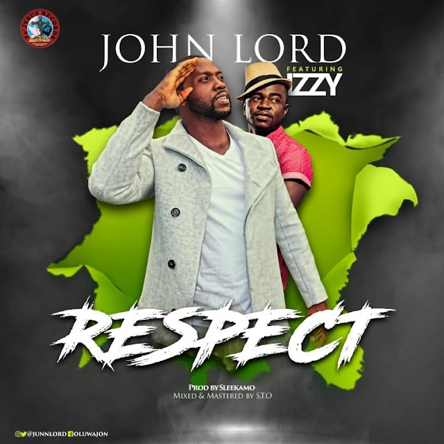 [Music + Video]:  John Lord team up with Izzy in a brand new single Respect [Twitter & IG: @junnlord]
