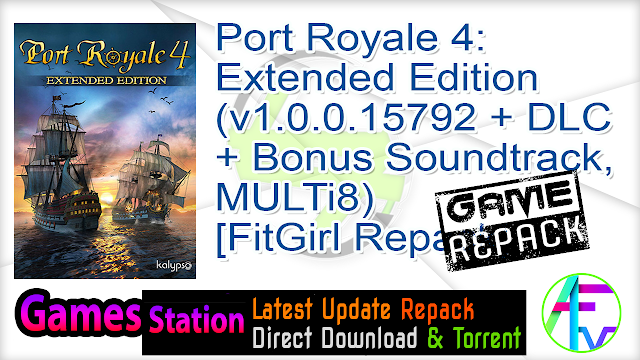 Port Royale 4 Extended Edition (v1.0.0.15792 + DLC + Bonus Soundtrack, MULTi8) [FitGirl Repack, Selective Download – from 4.3 GB]