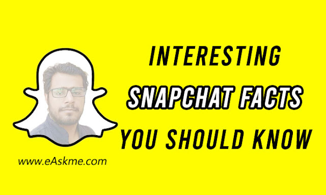 Interesting Snapchat Facts You Should Know: eAskme