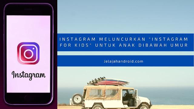 Instagram Meluncurkan Instagram For Kids Untuk Anak Dibawah Umur